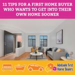 11 Tips For A First Home Buyer Who Wants To Get Into Their Own Home Sooner