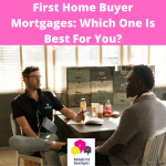 First Home Buyer Mortgages Which One Is Best For You