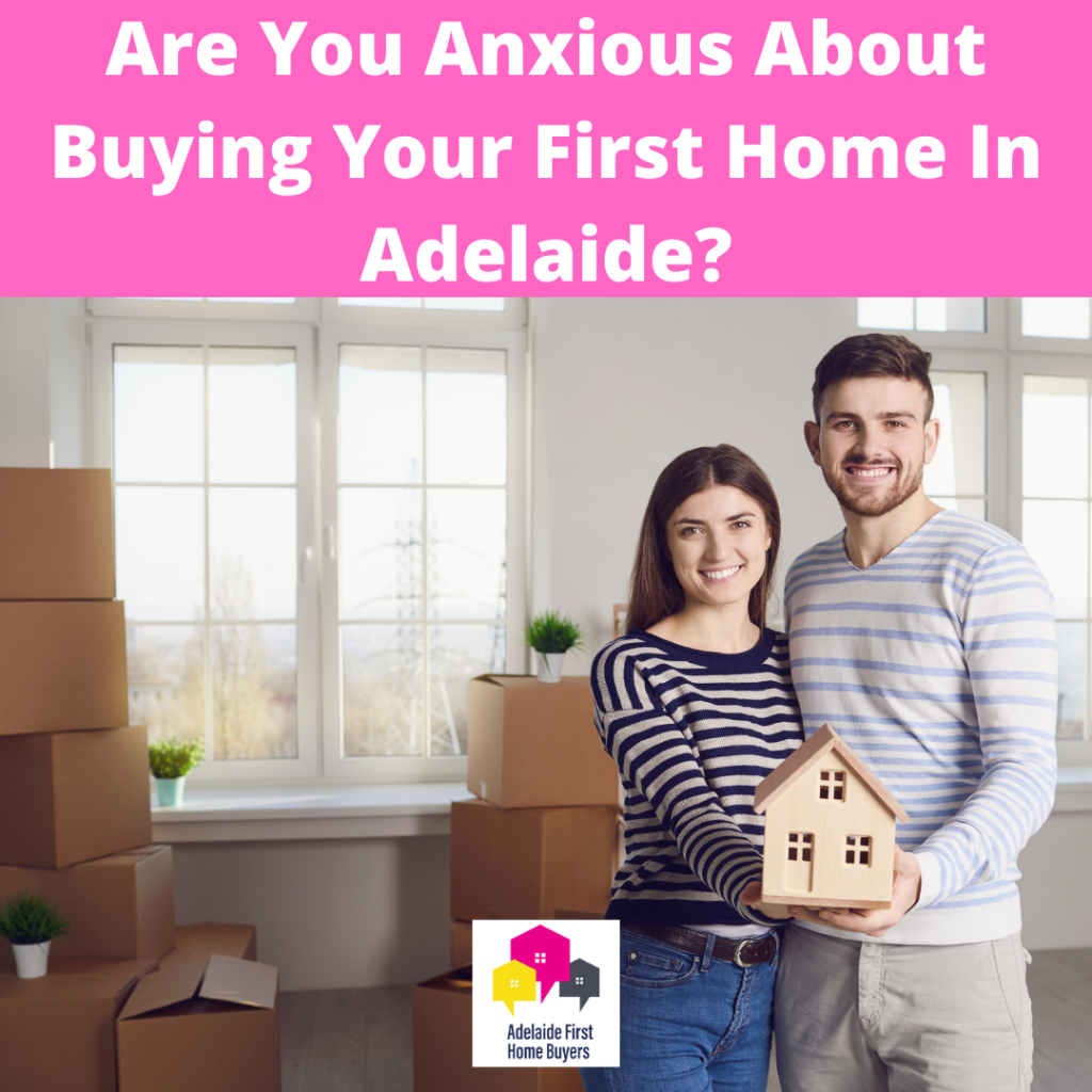 Are You Anxious About Buying Your First Home In Adelaide?